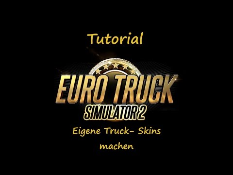 Tutorial Euro Truck Simulator 2 [Deutsch]: Skin erstellen mit ETS Studio