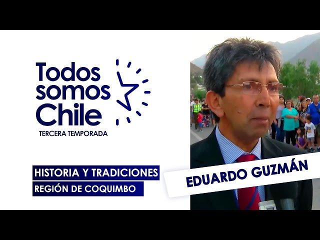 Todos Somos Chile -  Eduardo Guzmán / Historia de La Serena y Región de Coquimbo