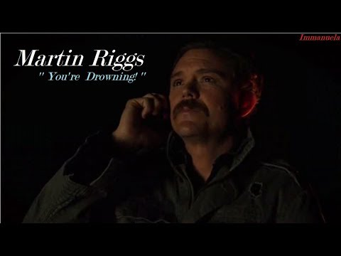 Martin Riggs || ''You're Drowning!'' (2x14)