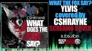 Ylvis What The Fox cancion  (Screamo cover)