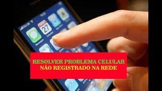 Não registrado na rede, como resolver todos celulares 2018