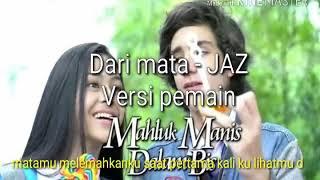 Download lagu Dari Mata - JAZ   ost. MMDB versi pemain Makhluk Manis Dalam Bis