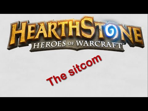 Hearthstone - The Sitcom