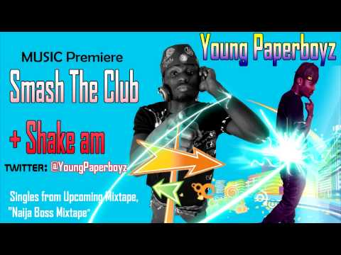 Young Paperboyz -- SMASH The Club  ( Naija Boss Mixtape)