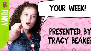 Your week presented by Tracy Beaker!