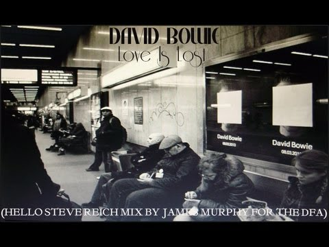 David Bowie - Love Is Lost (Hello To Steve Reich By James Murphy For The DFA) Remix