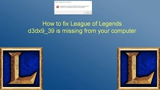 How to fix League of legends d3dx9_39 is missing from your Computer