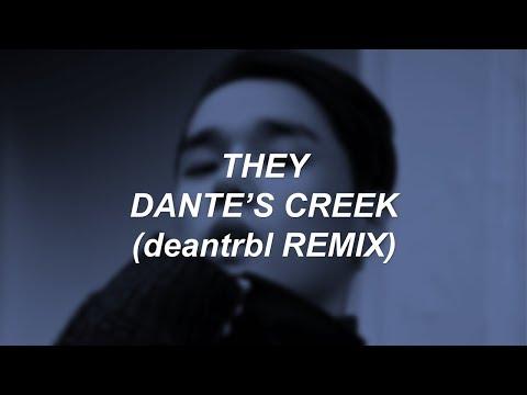 THEY - DANTE'S CREEK (deantrbl remix) LYRICS