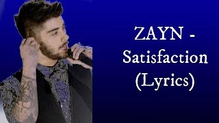 ZAYN -  Satisfaction (Lyrics)