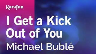 Karaoke I Get a Kick Out of You - Michael Bublé *