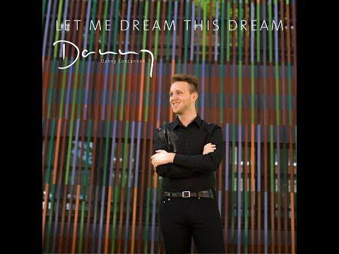 Danny Concannon - Let Me Dream This Dream (Official Music Video)