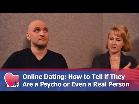 Online Dating: How To Tell If They Are A Psycho Or Even A Real Person - By Mike Fiore & Nora Blake