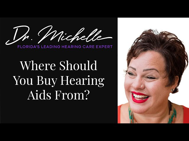 Where Should You Buy Hearing Aids From | Hearing Help by Dr. Michelle