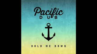 Pacific Dub - Hold Me Down