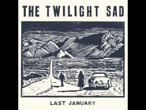 The Twilight Sad - Last January (Official Audio)