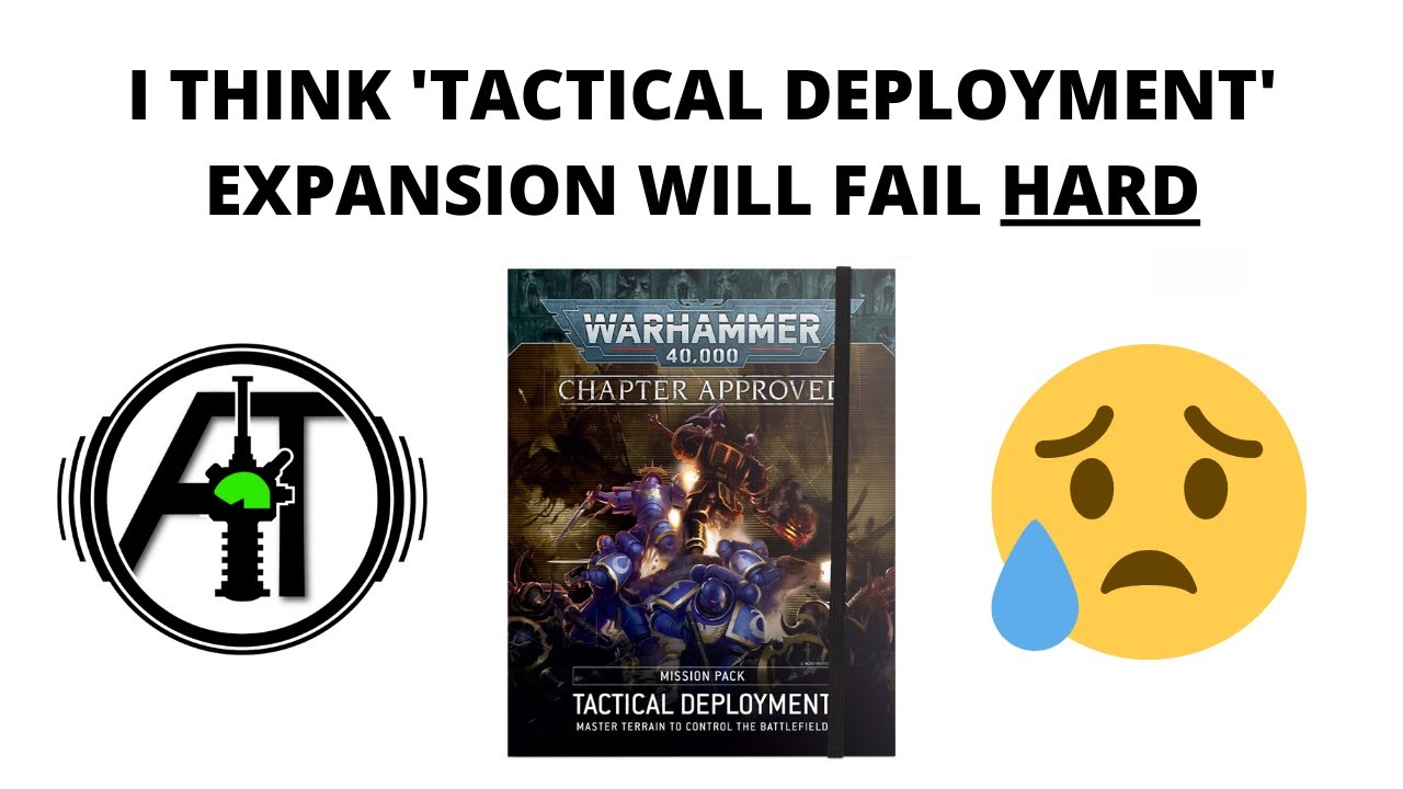 Tactical Deployment Expansion for Warhammer 40K - Why I think it will Fail Hard...