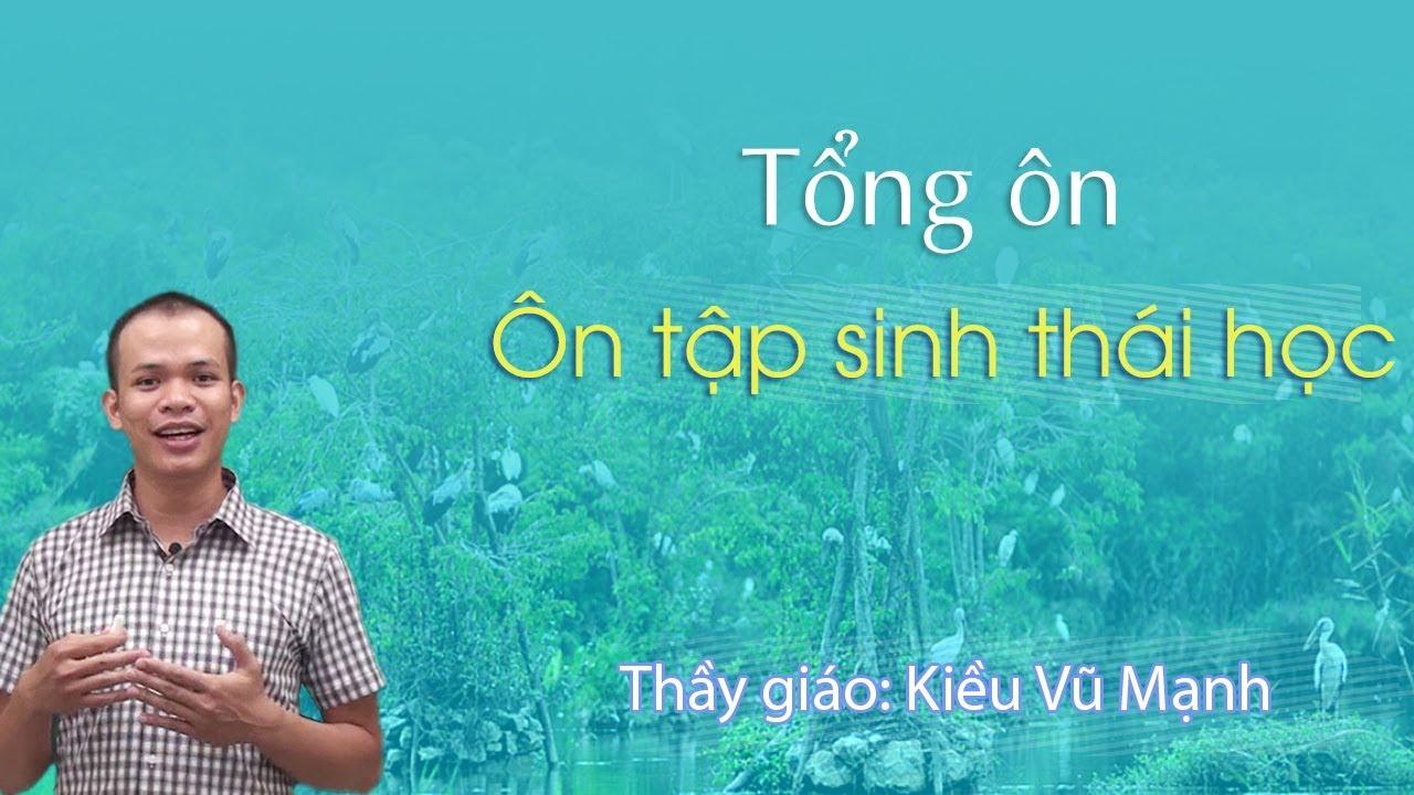 Tổng ôn Sinh thái học – Sinh học 12 – Thầy Kiều Vũ Mạnh – GV Tuyensinh247.com