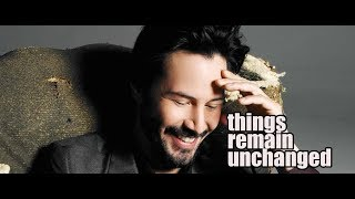Keanu Reeves  | Things remain unchanged