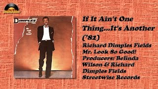 richard dimples fields if it ain t one thing it s another 82 daysgonebyrecords hd