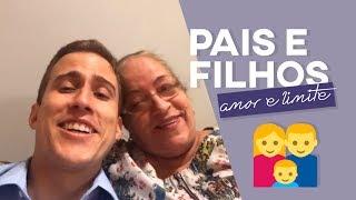 Pais e Filhos, amor e limite
