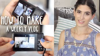 How To Make A Weekly Vlog | Lily Pebbles
