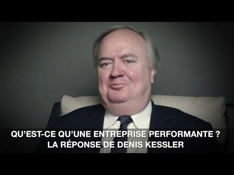 Qu'est une entreprise performante? La réponse de Denis Kessler