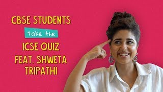 CBSE Students Take The ICSE Quiz |  Ft. Shweta Tripathi | Ok Tested