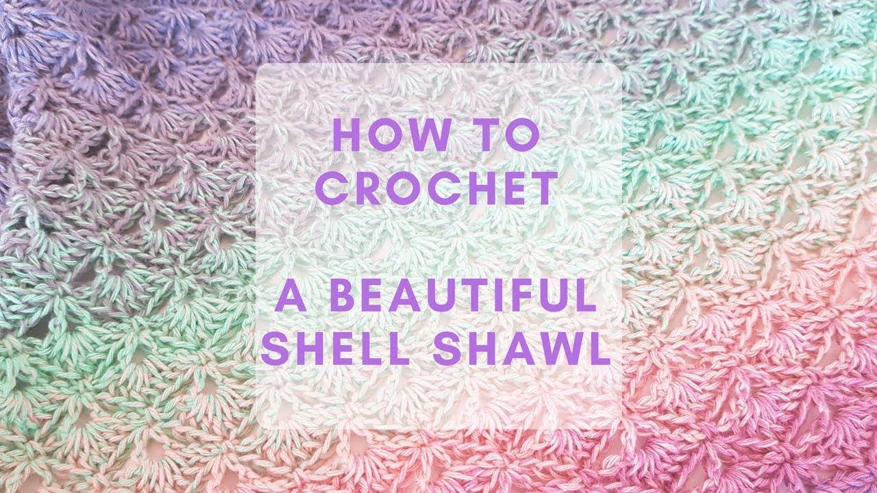 How To Crochet The Beautiful Shell Shawl Youtube