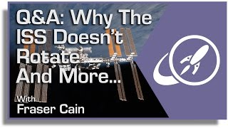 Q: Why the ISS Doesn't Rotate and More...