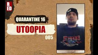 Quarantine 16 - Utoopia [005]