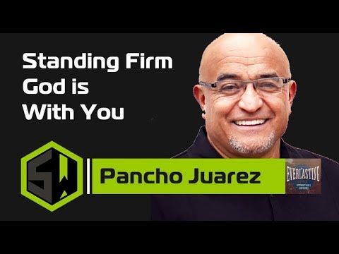 Pancho Juarez - Standing Firm - God is With You