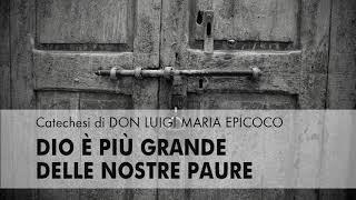 Don Luigi Maria Epicoco - Dio è più grande delle nostre paure