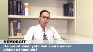 Hemoroit ameliyatından sonra nelere dikkat edilmelidir?