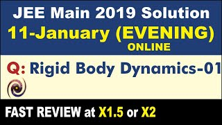 JEE Main Solution 2019 11 Jan Evening Online | Rigid Body Dynamics 01