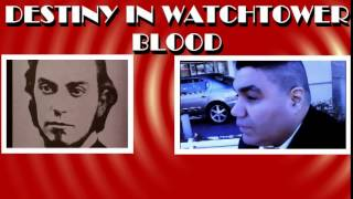 PART 1. DESTINY IN WATCHTOWER BLOOD/THE DANGER OF JEHOVAH'S WITNESSES