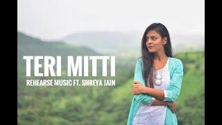Teri Mitti | Female Cover | Shreya Jain | Pratham | Yash | Rehearse Music | Kesari