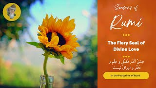 "Seasons of Rumi - ""The Fiery Seal of Divine Love"" - (In Persian and English)"