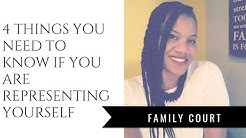 Family Court - IF you're going to represent yourself. 4 things you need to know.