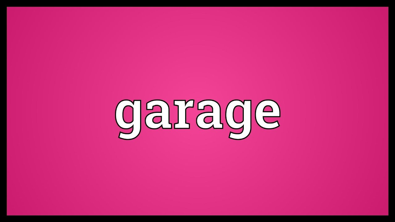 What Does Garage Mean: Garage Meaning