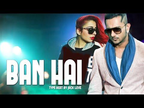 Ban Hai – Yo Yo Honey Singh | Jasmine Sandlas | Type beat 2018