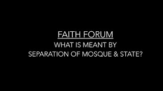 Faith Forum: What is meant by separation of mosque & state?