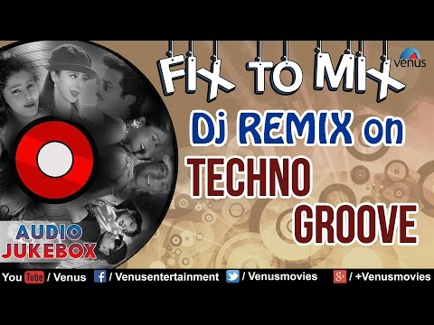 Fix To Mix : DJ Remix On Techno Groove ~ Super Hit Bollywood DJ Songs  Audio Jukebox
