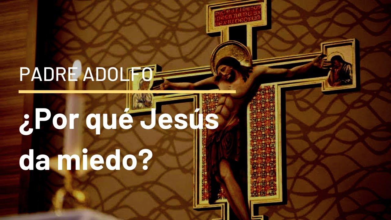 ¿Por qué Jesús da miedo?