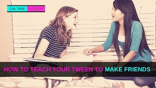 How To Help Your Tween Girl Make Friends