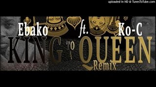 Ebako ft KO-C – King To a Queen Remix