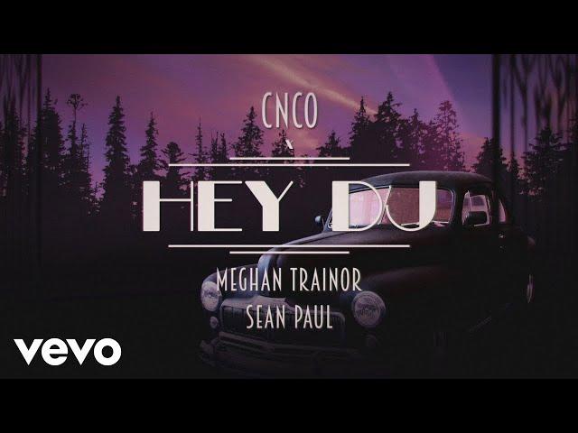 CNCO, Meghan Trainor, Sean Paul - Hey DJ (Remix) [Lyric Video]