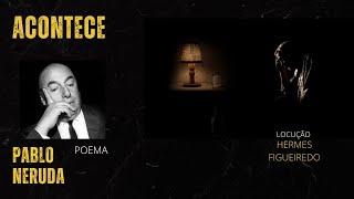 "8 - #Poesia ""Acontece"" - Pablo Neruda"