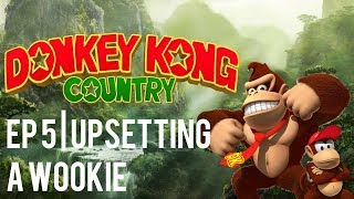 Donkey Kong Country Ep 5   Upsetting A Wookie
