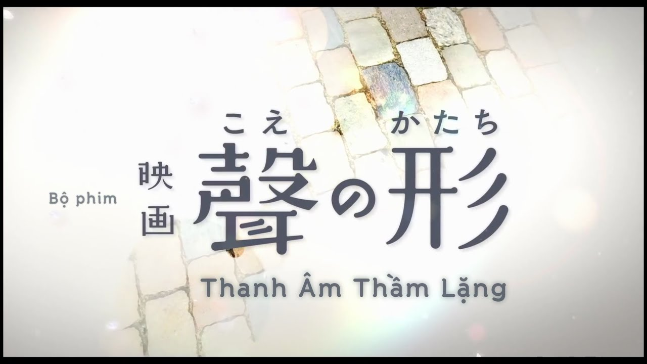 Koe no Katachi (Thanh Âm Thầm Lặng) - PV 1 (vietsub)