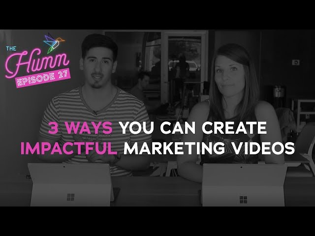 3 Ways You Can Create Impactful Marketing Videos - The Humm Episode 27